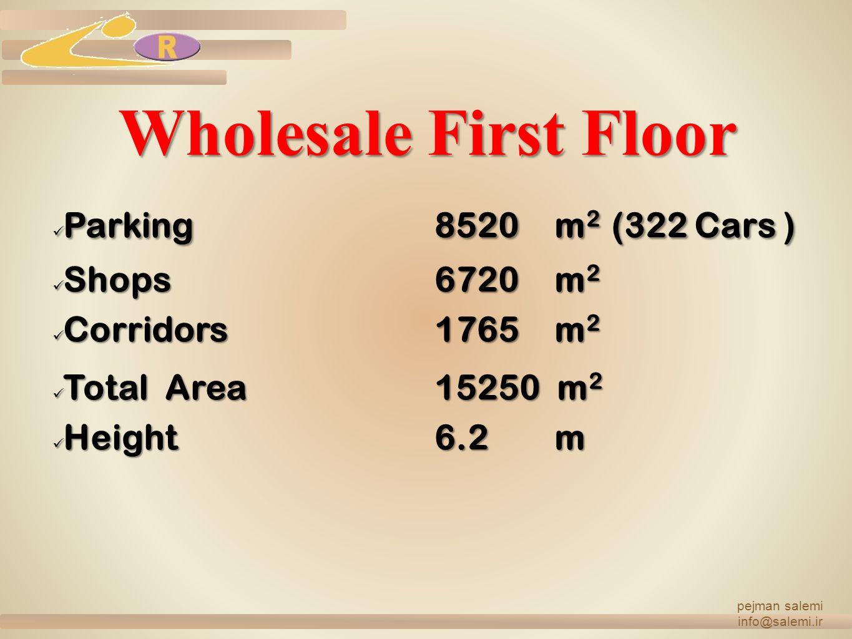 Wholesale First Floor Parking8520m2 (322 Cars ) Shops6720m2 Corridors1765m2 Total Area15250 m2 Height6.2m pejman salemi info@salemi.ir