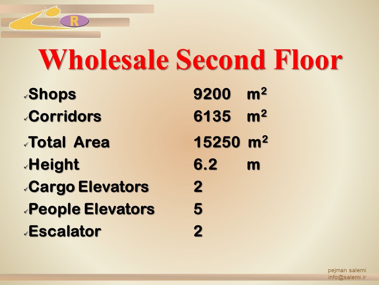 Wholesale Second Floor Shops9200m2 Corridors6135m2 Total Area15250 m2 Height6.2m Cargo Elevators2 People Elevators5 Escalator2 pejman salemi info@sale