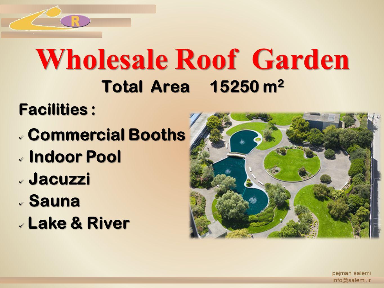 Wholesale Roof Garden Total Area 15250 m 2 Facilities : C Commercial Booths Indoor Pool Jacuzzi Sauna L Lake & River pejman salemi info@salemi.ir