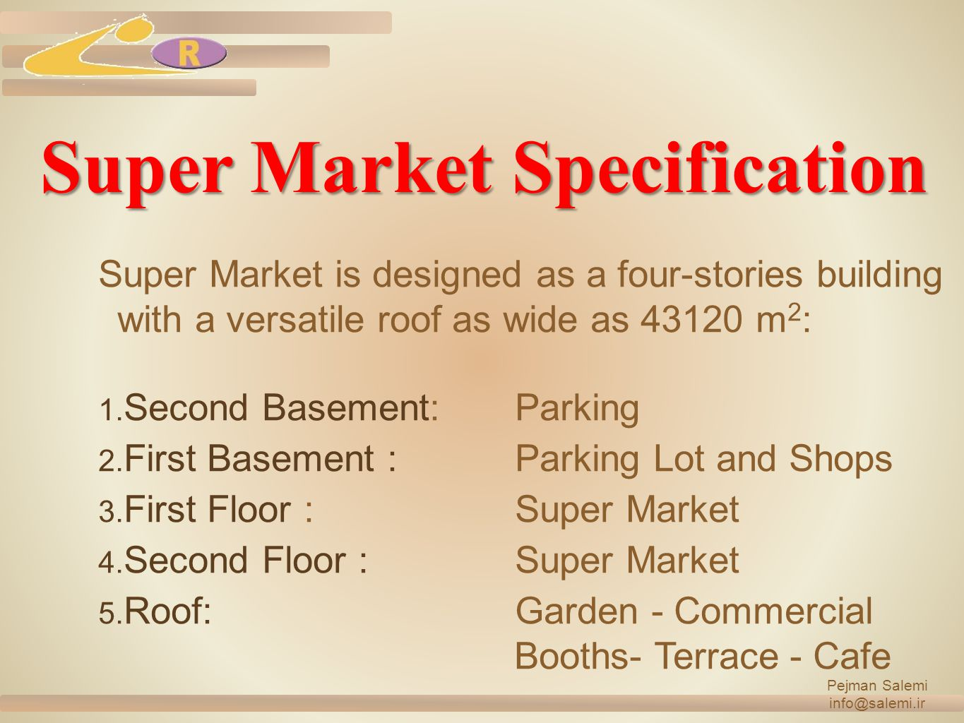 Super Market Specification Super Market is designed as a four-stories building with a versatile roof as wide as 43120 m 2 : 1. Second Basement:Parking