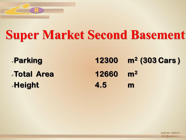 Super Market Second Basement Parking12300m2 (303 Cars ) Total Area12660m2 Height4.5m pejman salemi info@salemi.ir
