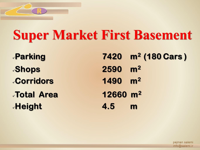 Super Market First Basement Parking 7420m 2 (180 Cars ) Parking 7420m 2 (180 Cars ) Shops 2590m 2 Shops 2590m 2 Corridors1490m 2 Corridors1490m 2 Tota