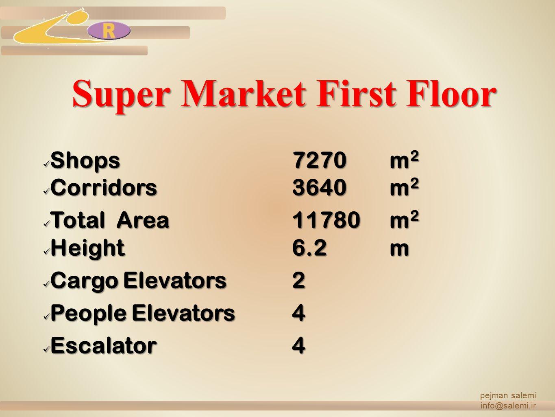Super Market First Floor Shops7270m2 Corridors3640m2 Total Area11780m2 Height6.2m Cargo Elevators2 People Elevators4 Escalator4 pejman salemi info@salemi.ir