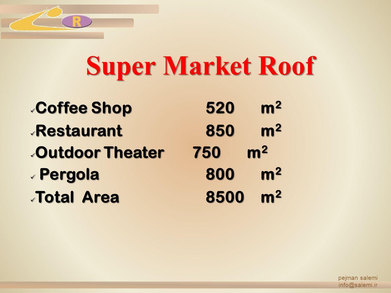 Super Market Roof Coffee Shop520m2 Restaurant850m2 Outdoor Theater750m2 P Pergola800m2 Total Area8500m2 pejman salemi info@salemi.ir