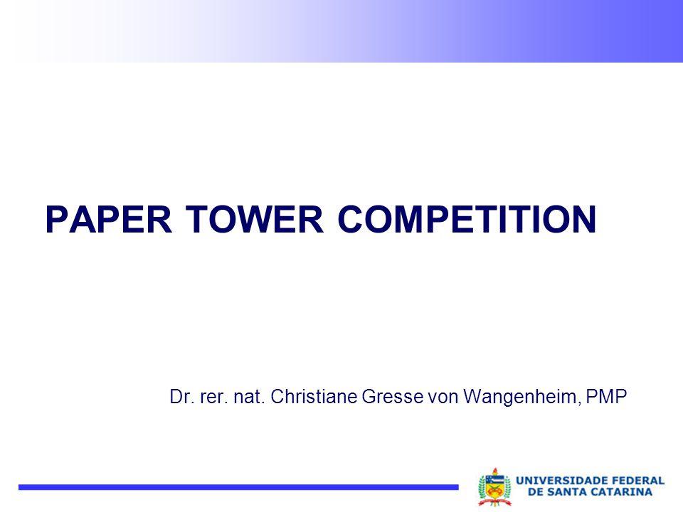 PAPER TOWER COMPETITION Dr. rer. nat. Christiane Gresse von Wangenheim, PMP
