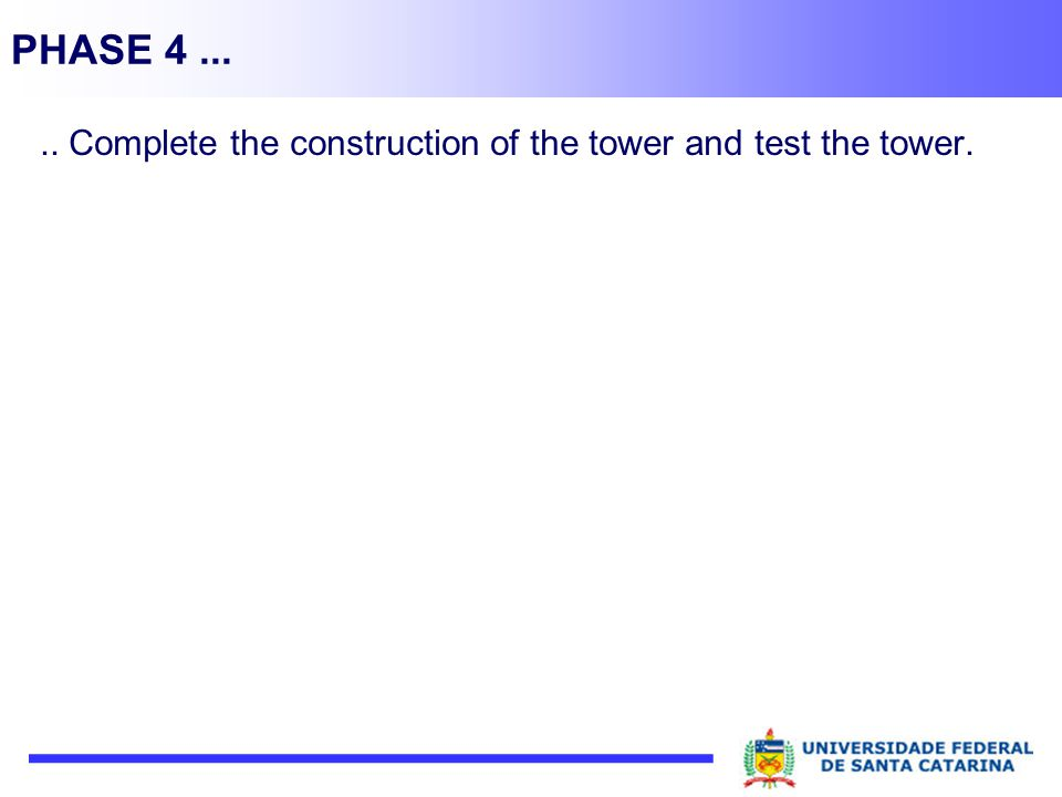 PHASE 4..... Complete the construction of the tower and test the tower.