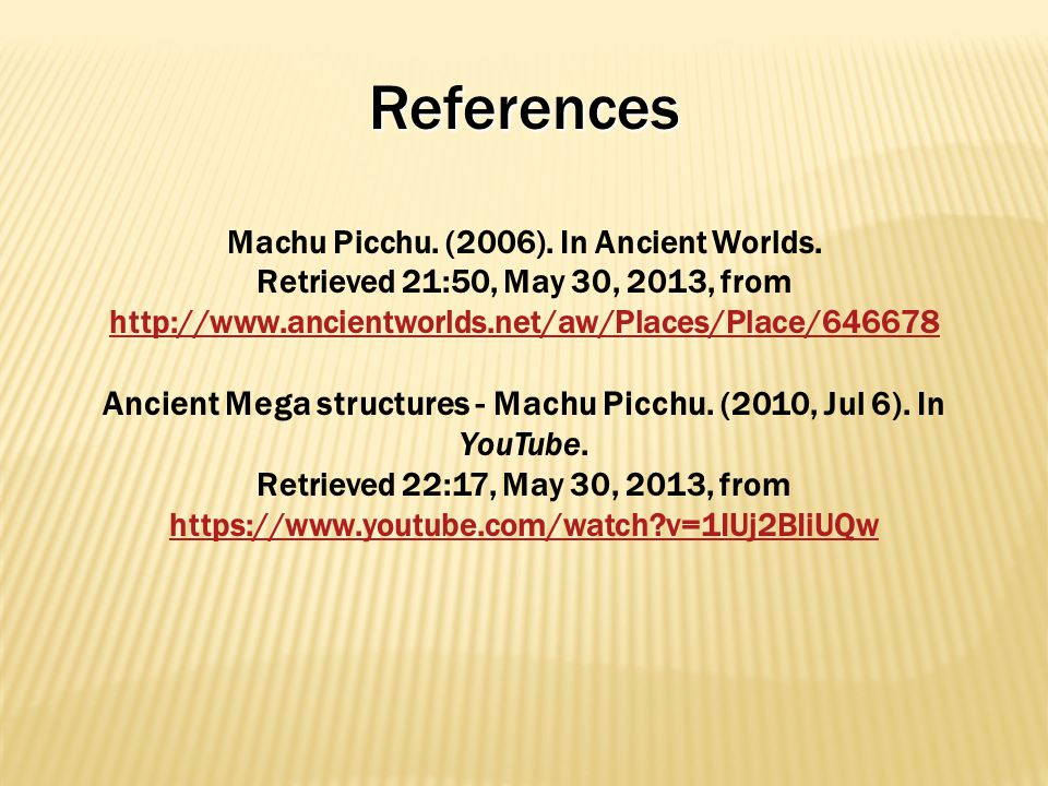 References Machu Picchu. (2006). In Ancient Worlds.