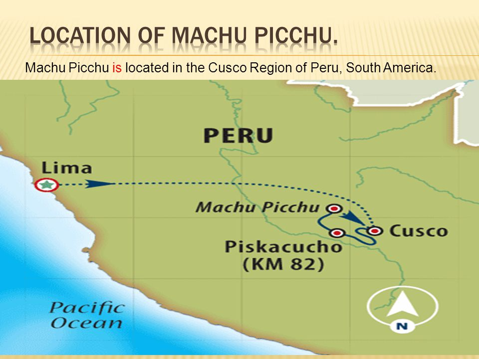 Machu Picchu is located in the Cusco Region of Peru, South America.