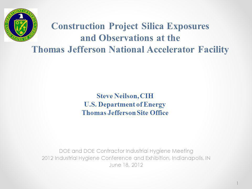 Steve Neilson, CIH U.S. Department of Energy Thomas Jefferson Site Office DOE and DOE Contractor Industrial Hygiene Meeting 2012 Industrial Hygiene Co
