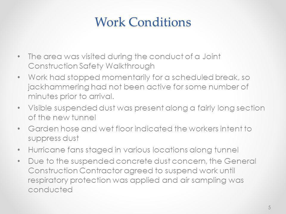 Work Conditions The area was visited during the conduct of a Joint Construction Safety Walkthrough Work had stopped momentarily for a scheduled break,