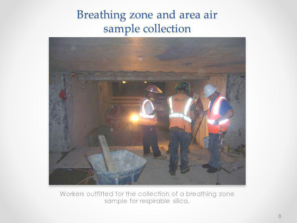 Breathing zone and area air sample collection Workers outfitted for the collection of a breathing zone sample for respirable silica. 8