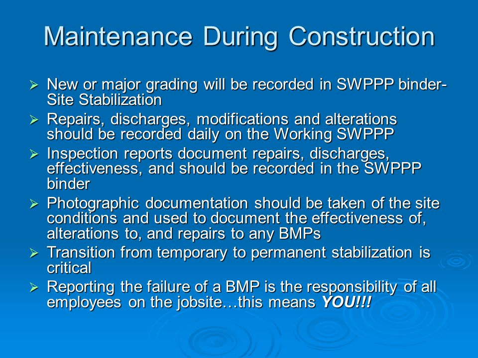 Maintenance During Construction New or major grading will be recorded in SWPPP binder- Site Stabilization New or major grading will be recorded in SWP