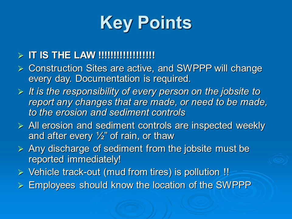 Key Points IT IS THE LAW !!!!!!!!!!!!!!!!!! IT IS THE LAW !!!!!!!!!!!!!!!!!! Construction Sites are active, and SWPPP will change every day. Documenta