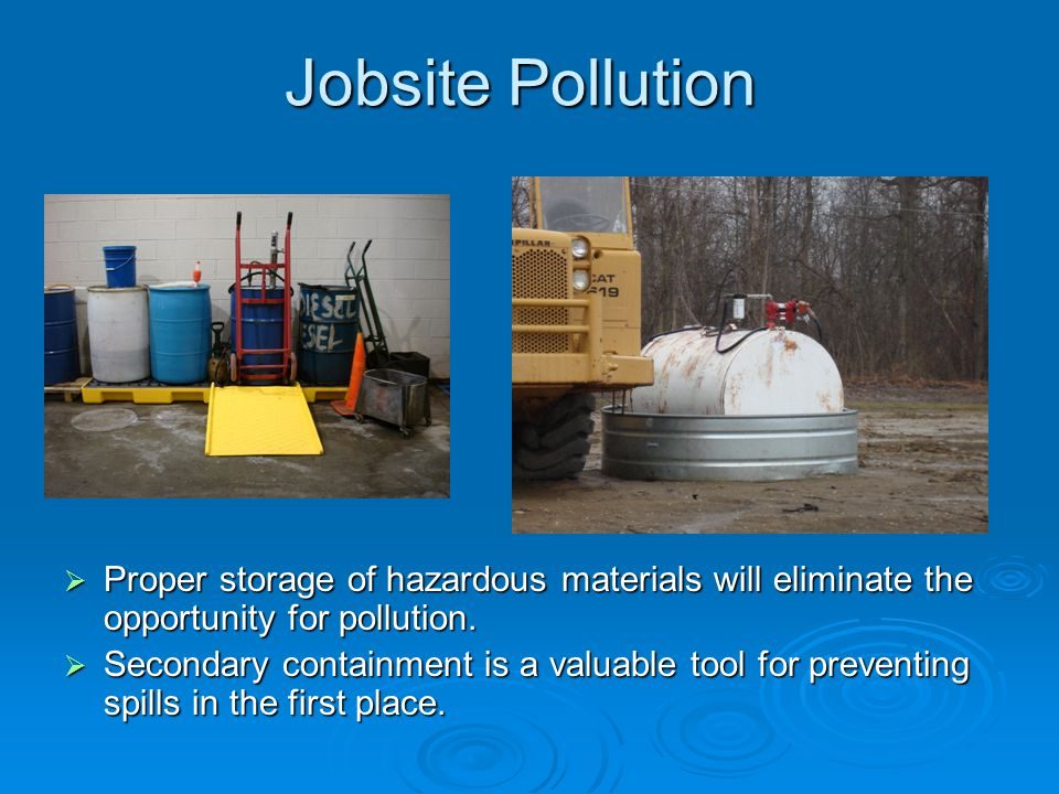 Proper storage of hazardous materials will eliminate the opportunity for pollution. Proper storage of hazardous materials will eliminate the opportuni