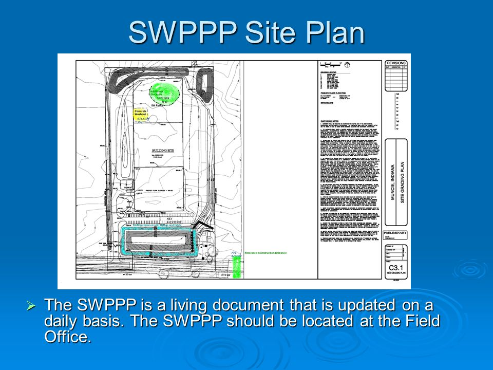 SWPPP Site Plan The SWPPP is a living document that is updated on a daily basis. The SWPPP should be located at the Field Office. The SWPPP is a livin