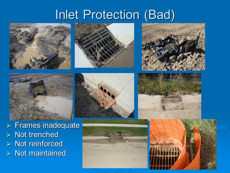 Inlet Protection (Bad) Frames inadequate Frames inadequate Not trenched Not trenched Not reinforced Not reinforced Not maintained Not maintained