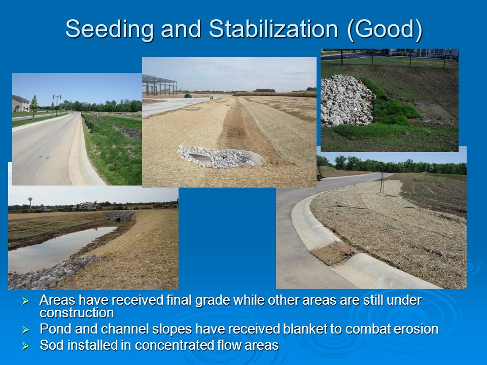 Seeding and Stabilization (Good) Areas have received final grade while other areas are still under construction Areas have received final grade while