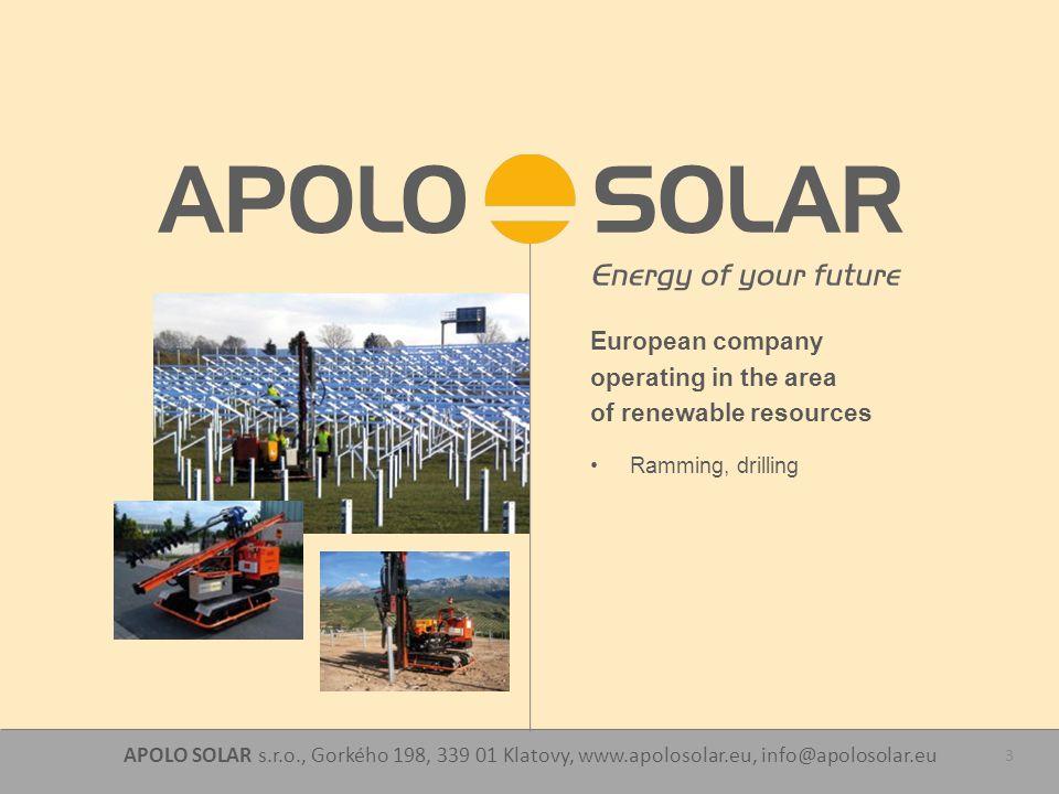 APOLO SOLAR s.r.o., Gorkého 198, 339 01 Klatovy, www.apolosolar.eu, info@apolosolar.eu 3 European company operating in the area of renewable resources Ramming, drilling