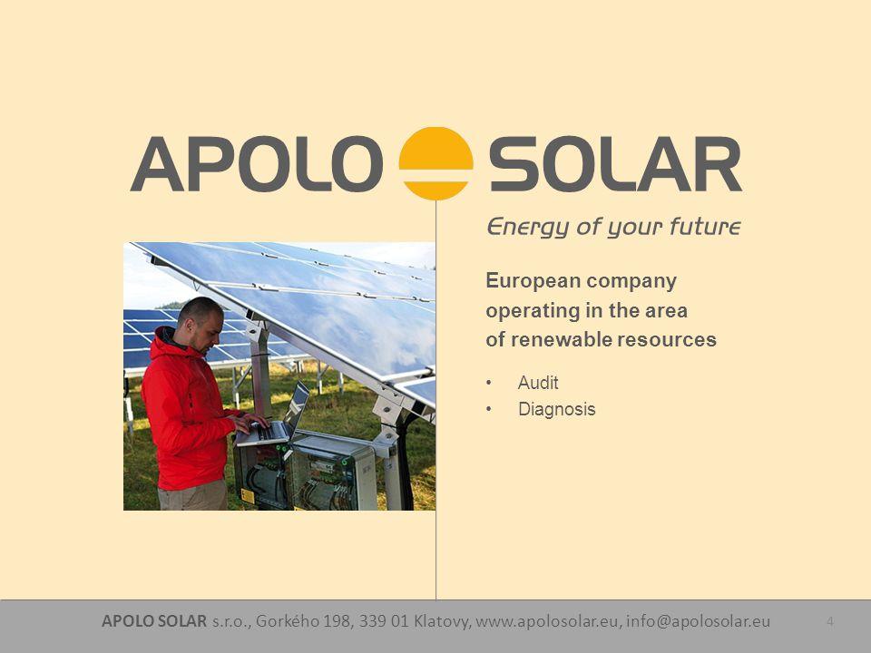 APOLO SOLAR s.r.o., Gorkého 198, 339 01 Klatovy, www.apolosolar.eu, info@apolosolar.eu 4 European company operating in the area of renewable resources Audit Diagnosis