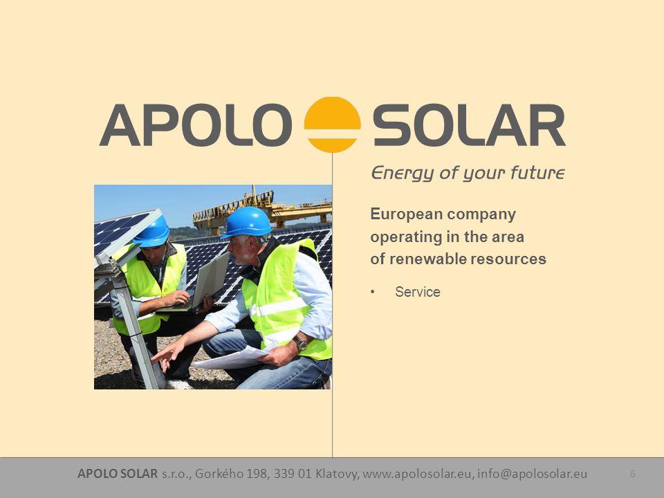 APOLO SOLAR s.r.o., Gorkého 198, 339 01 Klatovy, www.apolosolar.eu, info@apolosolar.eu 6 European company operating in the area of renewable resources Service