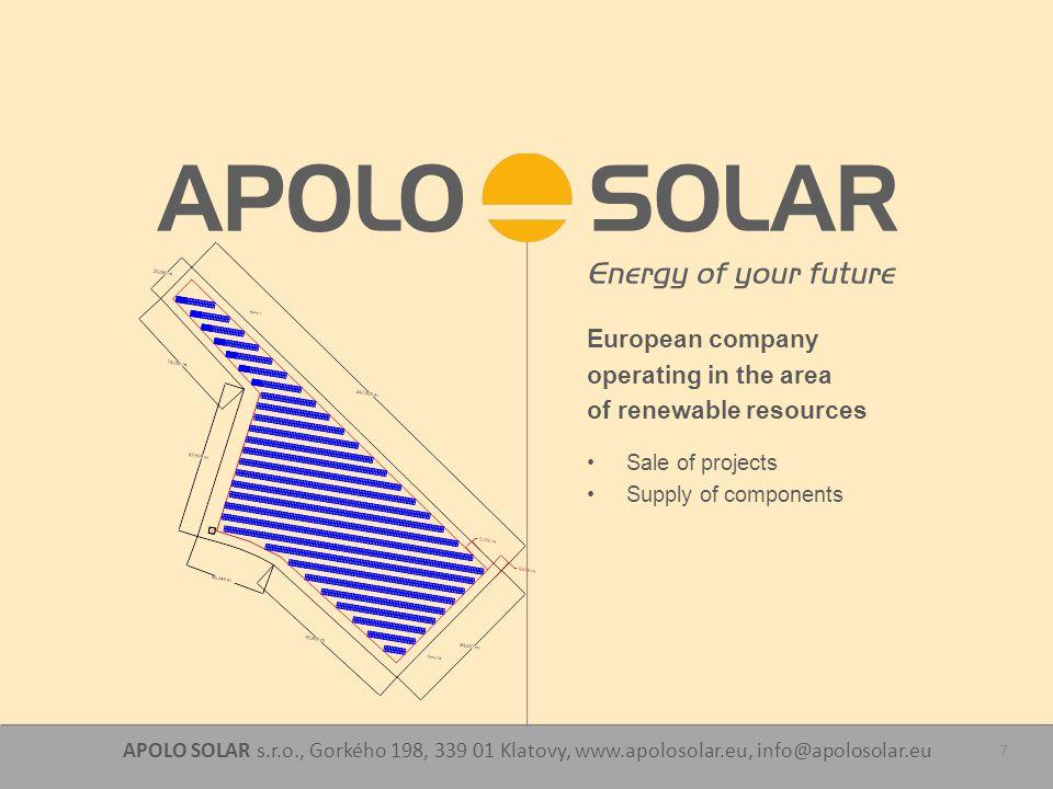 APOLO SOLAR s.r.o., Gorkého 198, 339 01 Klatovy, www.apolosolar.eu, info@apolosolar.eu 7 European company operating in the area of renewable resources