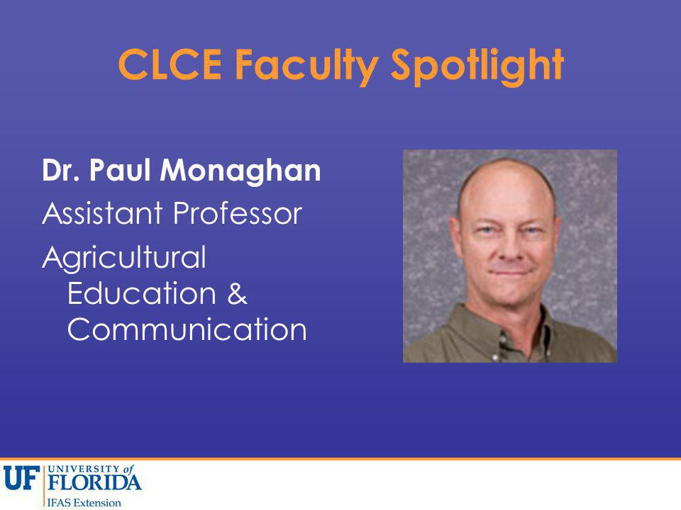 CLCE Faculty Spotlight Dr. Paul Monaghan Assistant Professor Agricultural Education & Communication