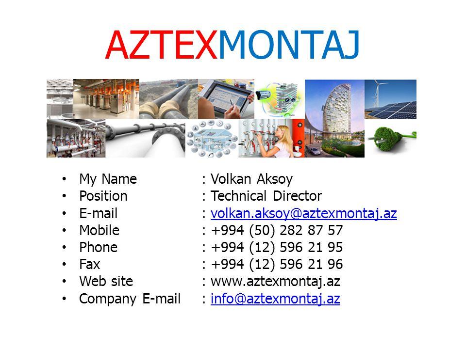 AZTEXMONTAJ My Name: Volkan Aksoy Position: Technical Director E-mail: volkan.aksoy@aztexmontaj.azvolkan.aksoy@aztexmontaj.az Mobile: +994 (50) 282 87 57 Phone: +994 (12) 596 21 95 Fax: +994 (12) 596 21 96 Web site : www.aztexmontaj.az Company E-mail: info@aztexmontaj.azinfo@aztexmontaj.az