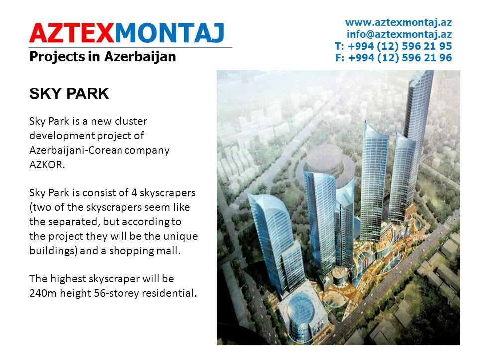 AZTEXMONTAJ Projects in Azerbaijan www.aztexmontaj.az info@aztexmontaj.az T: +994 (12) 596 21 95 F: +994 (12) 596 21 96 SKY PARK Sky Park is a new cluster development project of Azerbaijani-Corean company AZKOR.