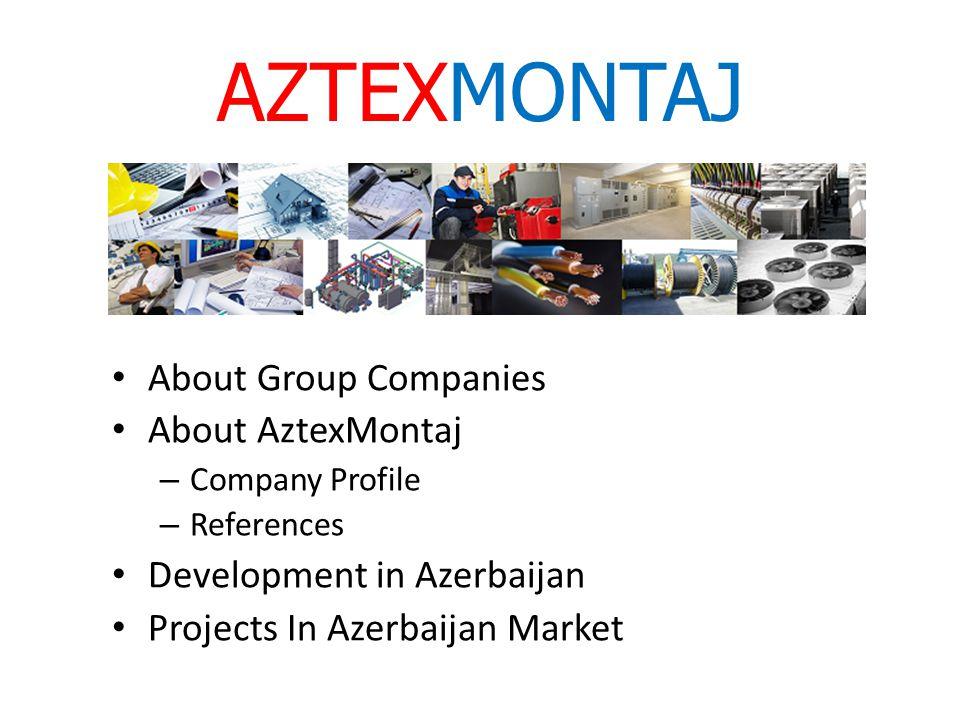 AZTEXMONTAJ About Group Companies About AztexMontaj – Company Profile – References Development in Azerbaijan Projects In Azerbaijan Market