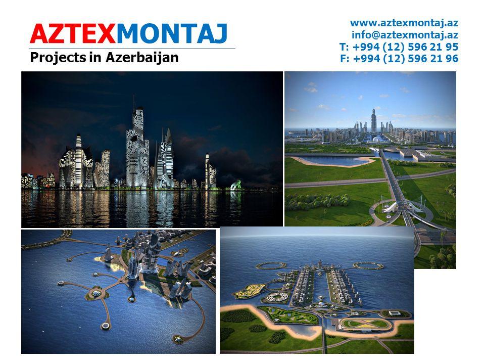 AZTEXMONTAJ Projects in Azerbaijan www.aztexmontaj.az info@aztexmontaj.az T: +994 (12) 596 21 95 F: +994 (12) 596 21 96