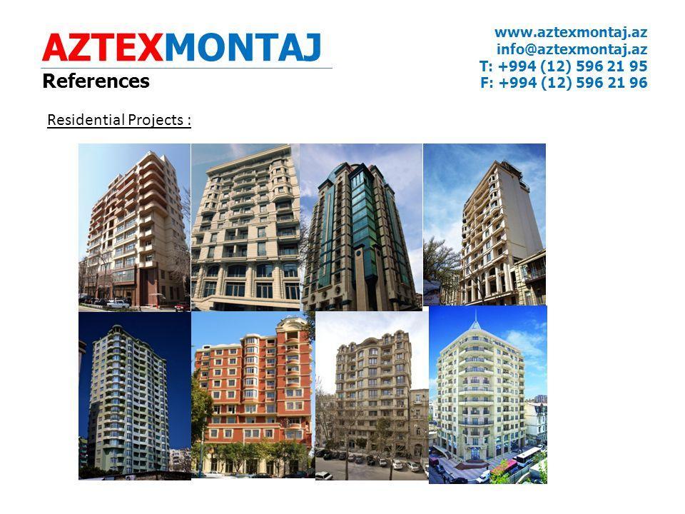 AZTEXMONTAJ References www.aztexmontaj.az info@aztexmontaj.az T: +994 (12) 596 21 95 F: +994 (12) 596 21 96 Residential Projects :