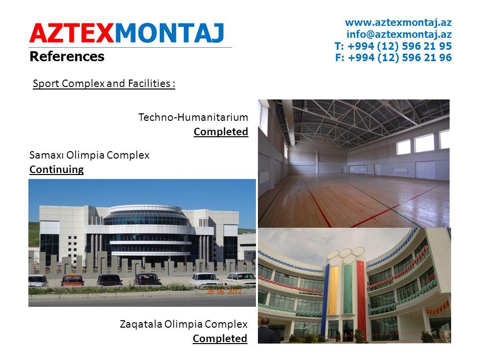 AZTEXMONTAJ References www.aztexmontaj.az info@aztexmontaj.az T: +994 (12) 596 21 95 F: +994 (12) 596 21 96 Sport Complex and Facilities : Samaxı Olimpia Complex Continuing Zaqatala Olimpia Complex Completed Techno-Humanitarium Completed