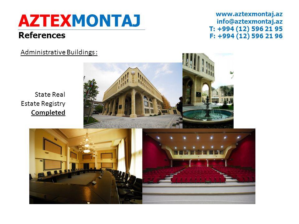 AZTEXMONTAJ References www.aztexmontaj.az info@aztexmontaj.az T: +994 (12) 596 21 95 F: +994 (12) 596 21 96 Administrative Buildings : State Real Estate Registry Completed