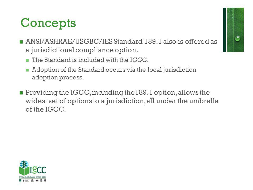 Concepts ANSI/ASHRAE/USGBC/IES Standard 189.1 also is offered as a jurisdictional compliance option.