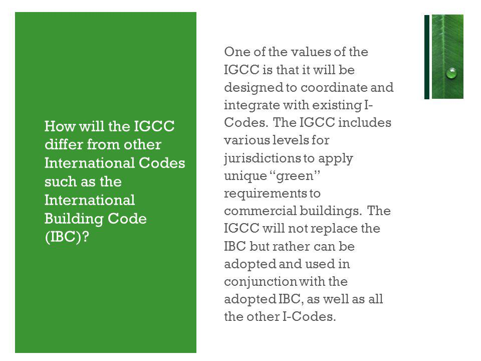 How will the IGCC differ from other International Codes such as the International Building Code (IBC)? One of the values of the IGCC is that it will b