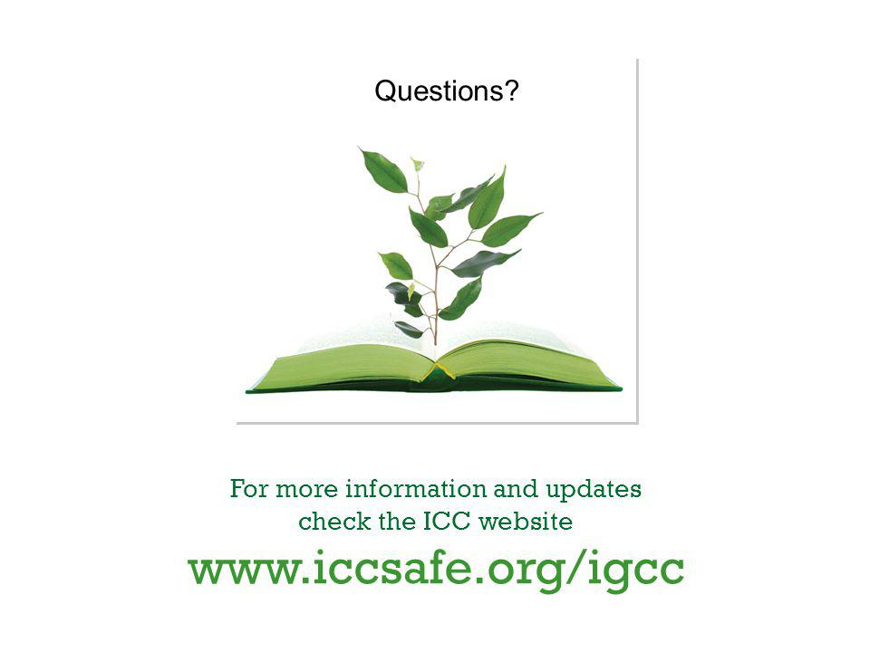 For more information and updates check the ICC website www.iccsafe.org/igcc Questions