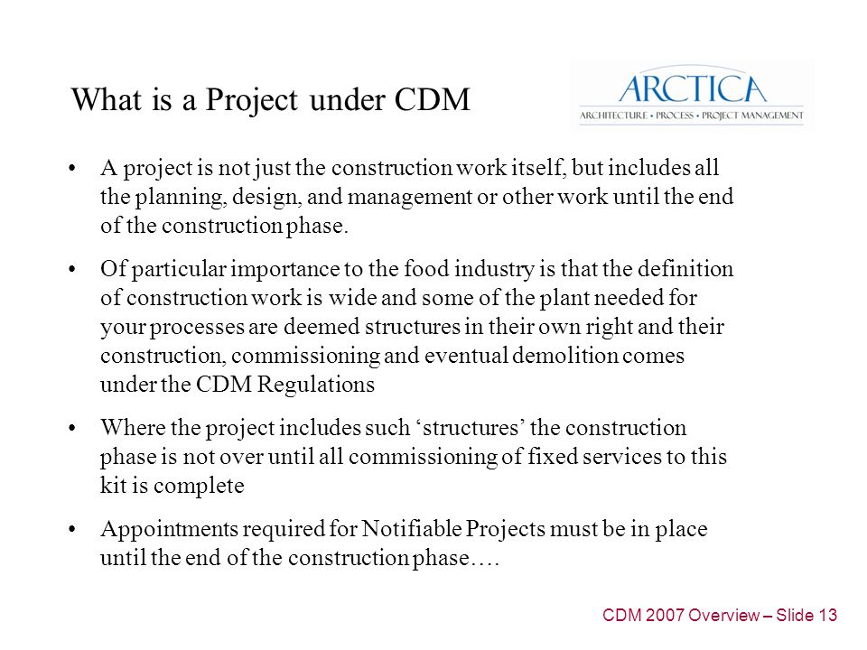 What is a Project under CDM A project is not just the construction work itself, but includes all the planning, design, and management or other work until the end of the construction phase.