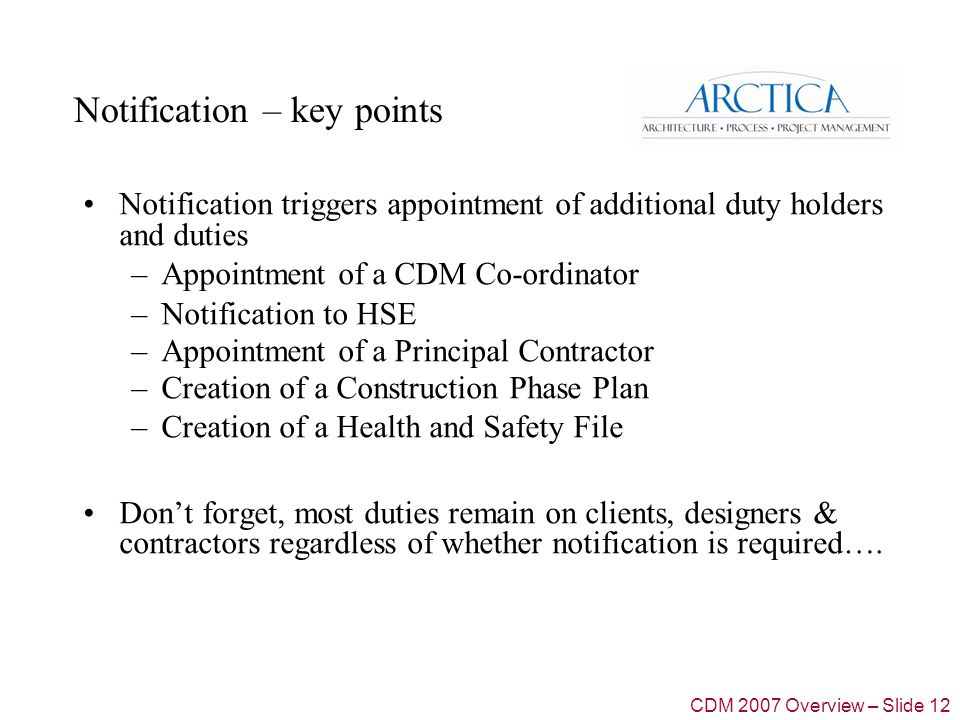 Role of clients under CDM 2007 (1) CDM 2007 recognises the influence that clients can have over the health and safety of their project and therefore makes them accountable for the impact they have on health and safety on their projects.