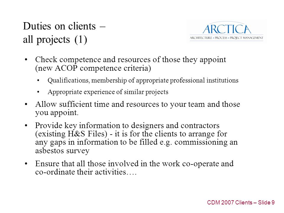 Duties on clients – all projects (1) Check competence and resources of those they appoint (new ACOP competence criteria) Qualifications, membership of