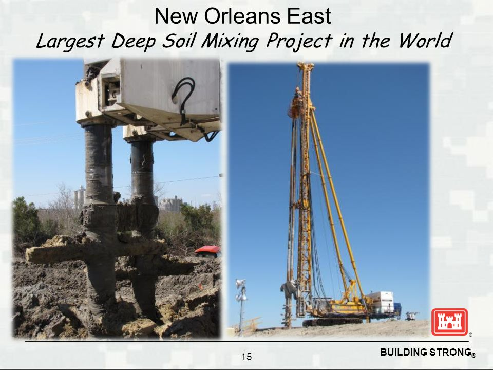 BUILDING STRONG ® New Orleans East Largest Deep Soil Mixing Project in the World 15