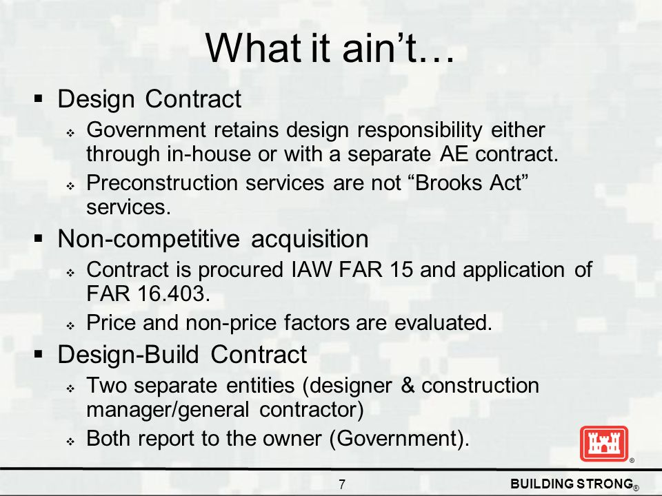 BUILDING STRONG ® What it aint… Design Contract Government retains design responsibility either through in-house or with a separate AE contract. Preco