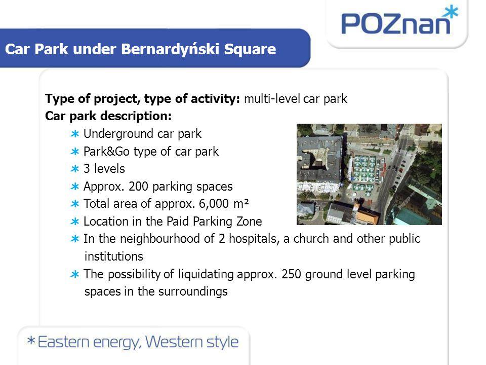 Car Park under Bernardyński Square Type of project, type of activity: multi-level car park Car park description: Underground car park Park&Go type of car park 3 levels Approx.