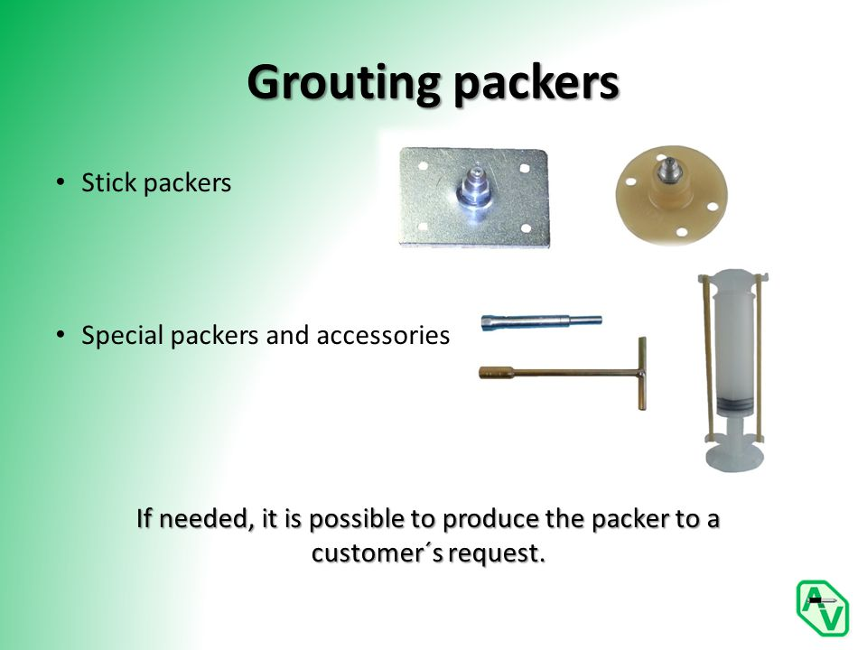 Grouting packers Stick packers Special packers and accessories If needed, it is possible to produce the packer to a customer´s request.