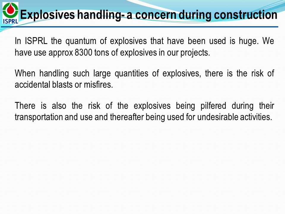 In ISPRL the quantum of explosives that have been used is huge. We have use approx 8300 tons of explosives in our projects. When handling such large q