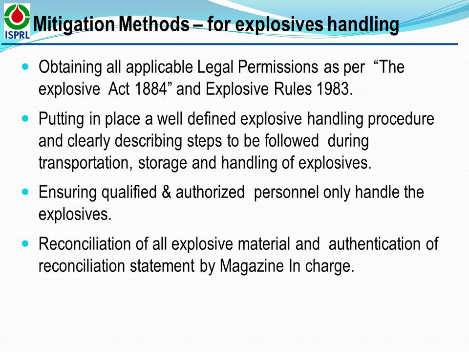 Obtaining all applicable Legal Permissions as per The explosive Act 1884 and Explosive Rules 1983. Putting in place a well defined explosive handling