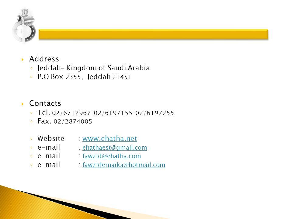 Address Jeddah- Kingdom of Saudi Arabia P.O Box 2355, Jeddah 21451 Contacts Tel.
