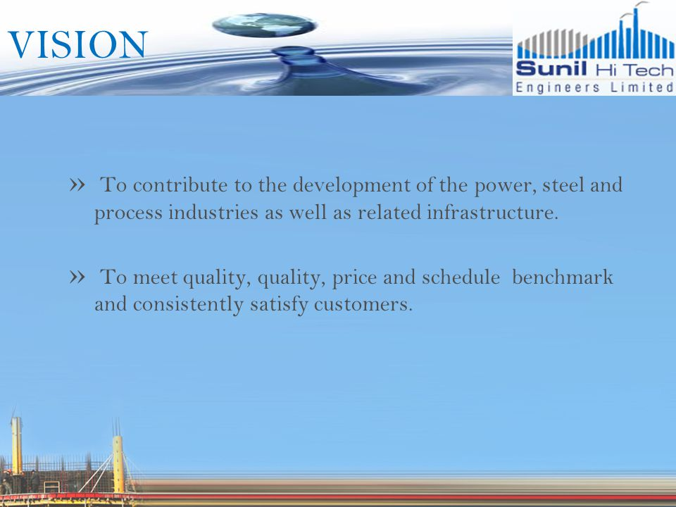 VISION » To contribute to the development of the power, steel and process industries as well as related infrastructure.