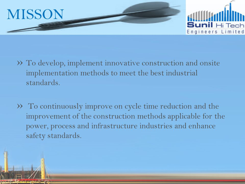 » To develop, implement innovative construction and onsite implementation methods to meet the best industrial standards.
