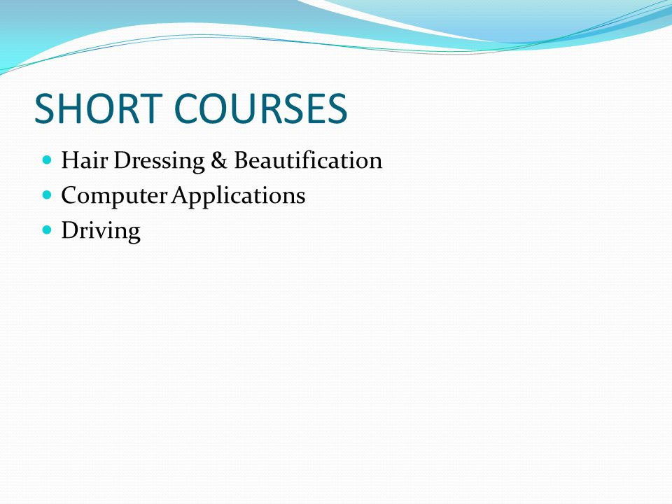 SHORT COURSES Hair Dressing & Beautification Computer Applications Driving