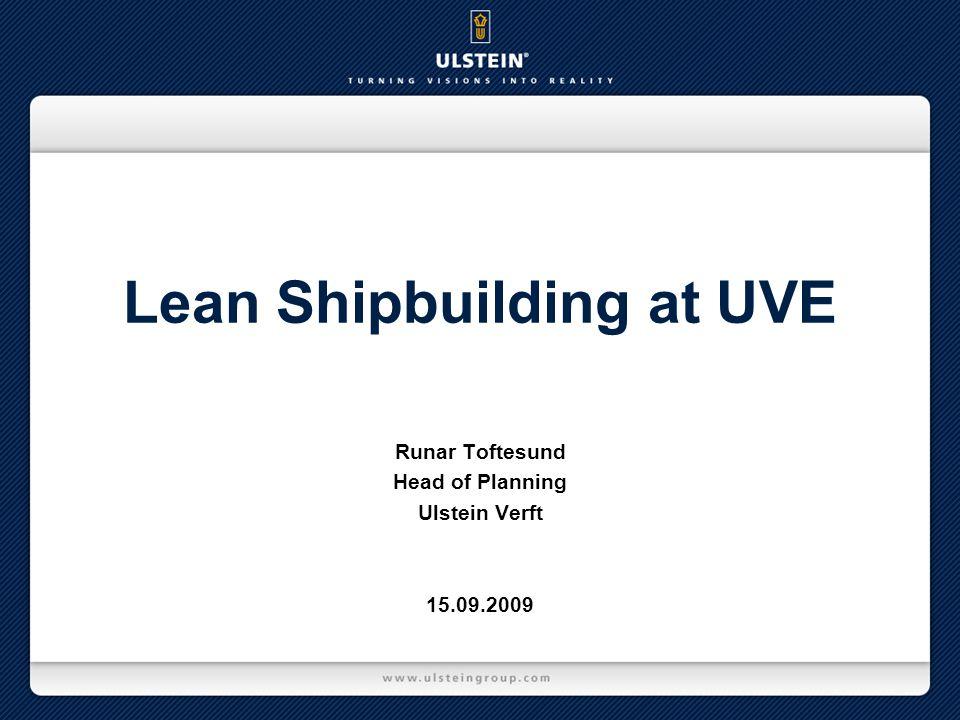 Lean Shipbuilding at UVE Runar Toftesund Head of Planning Ulstein Verft 15.09.2009
